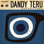 Dandy Teru, Adventures