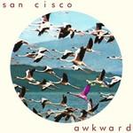 San Cisco, Awkward