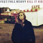 Kill It Kid, Feet Fall Heavy