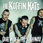 Koffin Kats, Our Way & The Highway