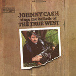 Johnny Cash, Sings the Ballads of the True West
