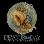 Devour the Day, Time & Pressure
