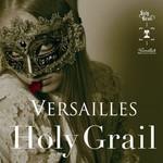 Versailles, Holy Grail