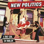 New Politics, A Bad Girl In Harlem mp3