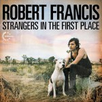 Robert Francis, Strangers In The First Place