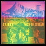 Tribes, Wish to Scream