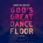 Martin Smith, God's Great Dance Floor: Step 01