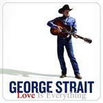 George Strait, Love Is Everything