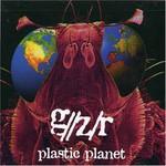 G//Z/R, Plastic Planet