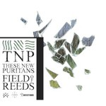 These New Puritans, Field of Reeds