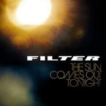 Filter, The Sun Comes Out Tonight