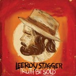 Leeroy Stagger, Truth Be Sold