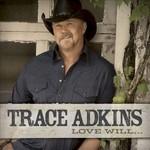 Trace Adkins, Love Will...