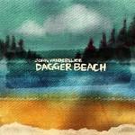 John Vanderslice, Dagger Beach