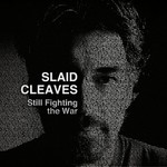 Slaid Cleaves, Still Fighting The War