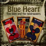 Too Slim and the Taildraggers, Blue Heart