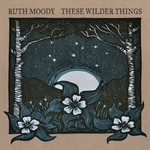 Ruth Moody, These Wilder Things