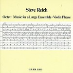 Steve Reich, Octet / Music for a Large Ensemble / Violin Phase