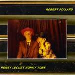 Robert Pollard, Honey Locust Honky Tonk