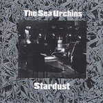 The Sea Urchins, Stardust