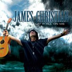 James Christian, Lay It All on Me