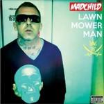 Madchild, Lawn Mower Man