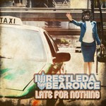 iwrestledabearonce, Late For Nothing
