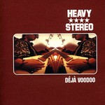 Heavy Stereo, Deja Voodoo
