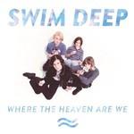 Swim Deep, Where the Heaven Are We