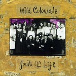 Wild Colonials, Fruit of Life
