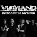 Wayland, Welcome To My Head