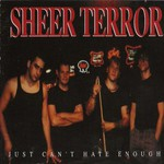 Sheer Terror, Just Can't Hate Enough