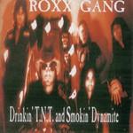 Roxx Gang, Drinkin' T.N.T and Smokin' Dynamite