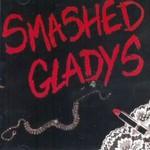 Smashed Gladys, Smashed Gladys