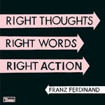 Franz Ferdinand, Right Thoughts, Right Words, Right Action