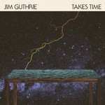 Jim Guthrie, Takes Time