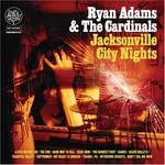 Ryan Adams & The Cardinals, Jacksonville City Nights