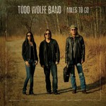 Todd Wolfe Band, Miles To Go