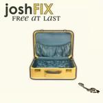 Josh Fix, Free At Last