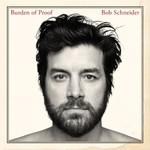 Bob Schneider, Burden of Proof