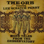 "The Orb, More Tales From the Orbservatory (feat. Lee ""Scratch"" Perry)"