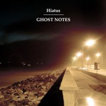 Hiatus, Ghost Notes