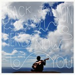 Jack Johnson, From Here to Now to You mp3