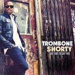 Trombone Shorty, Say That To Say This