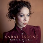Sarah Jarosz, Build Me Up From Bones