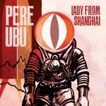 Pere Ubu, Lady from Shanghai