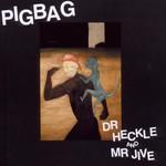 Pigbag, Dr. Heckle and Mr. Jive