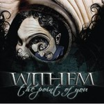 Withem, The Point of You
