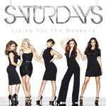 The Saturdays, Living For the Weekend