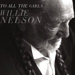 Willie Nelson, To All The Girls...